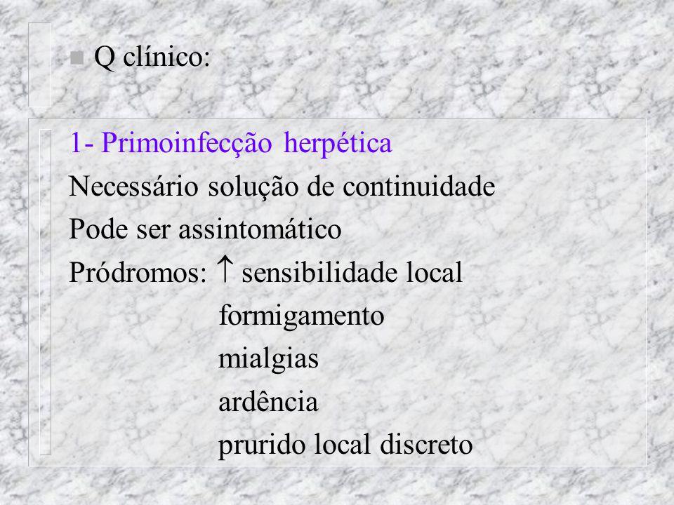 Q clínico: 1- Primoinfecção herpética. Necessário solução de continuidade. Pode ser assintomático.