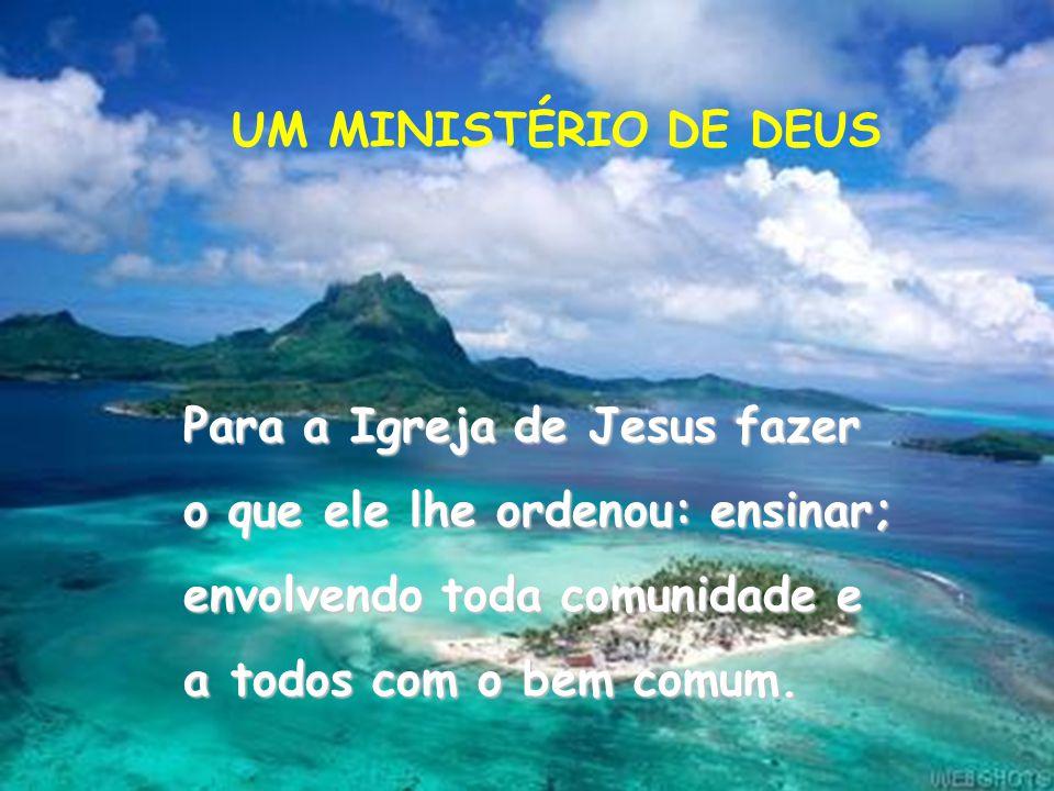 Para a Igreja de Jesus fazer o que ele lhe ordenou: ensinar;