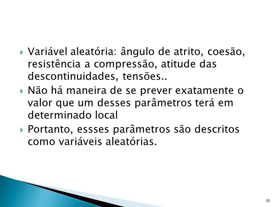 Variável aleatória: ângulo de atrito, coesão, resistência a compressão, atitude das descontinuidades, tensões..