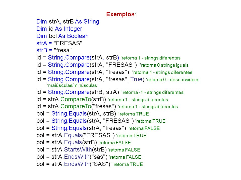 Exemplos: Dim strA, strB As String. Dim id As Integer. Dim bol As Boolean. strA = FRESAS strB = fresa