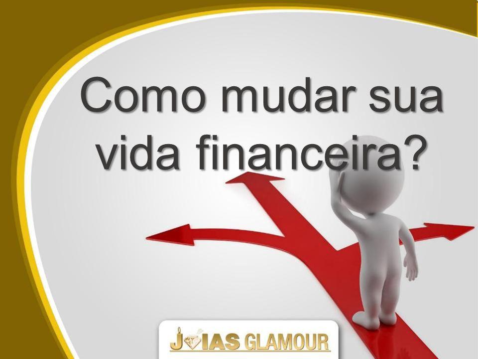 Como mudar sua vida financeira