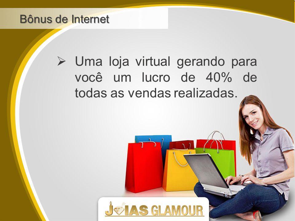 Bônus de Internet Uma loja virtual gerando para você um lucro de 40% de todas as vendas realizadas.