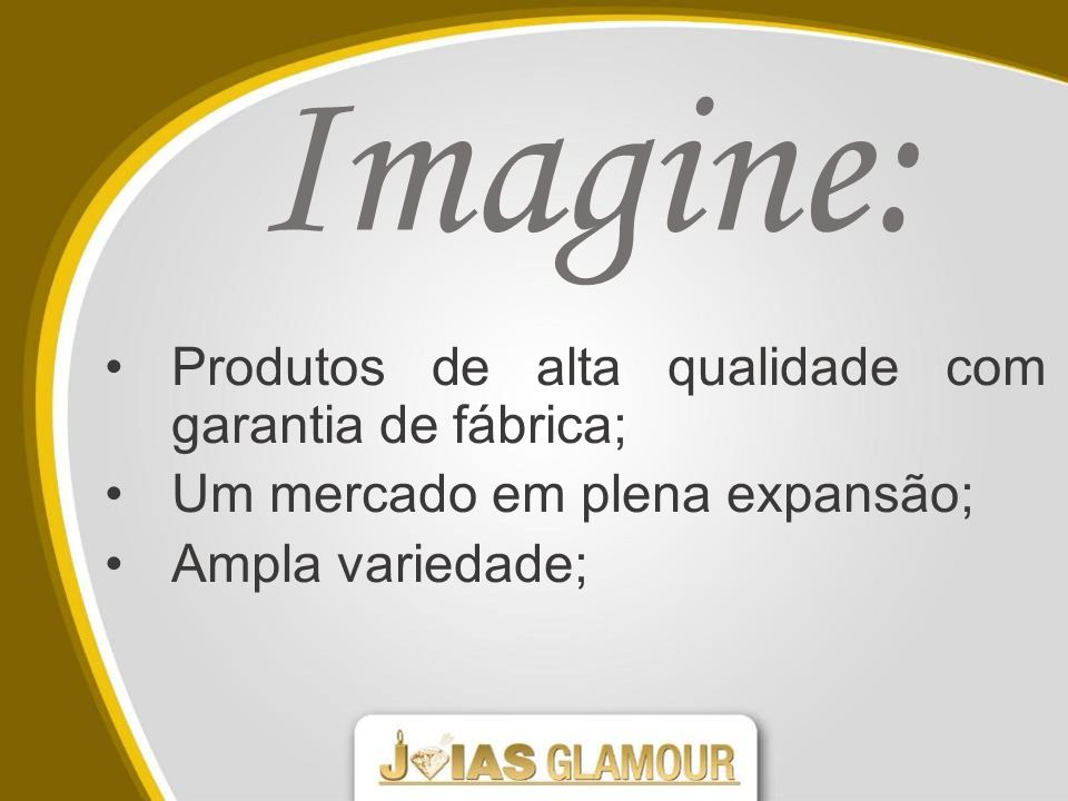 Imagine: Produtos de alta qualidade com garantia de fábrica;