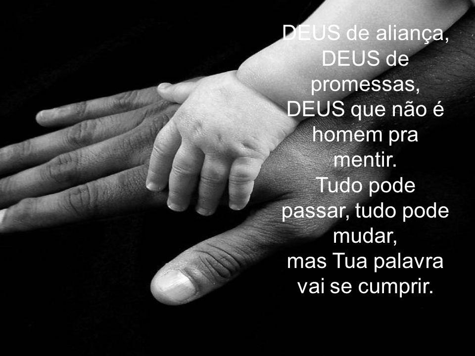 DEUS de aliança, DEUS de promessas, DEUS que não é homem pra mentir