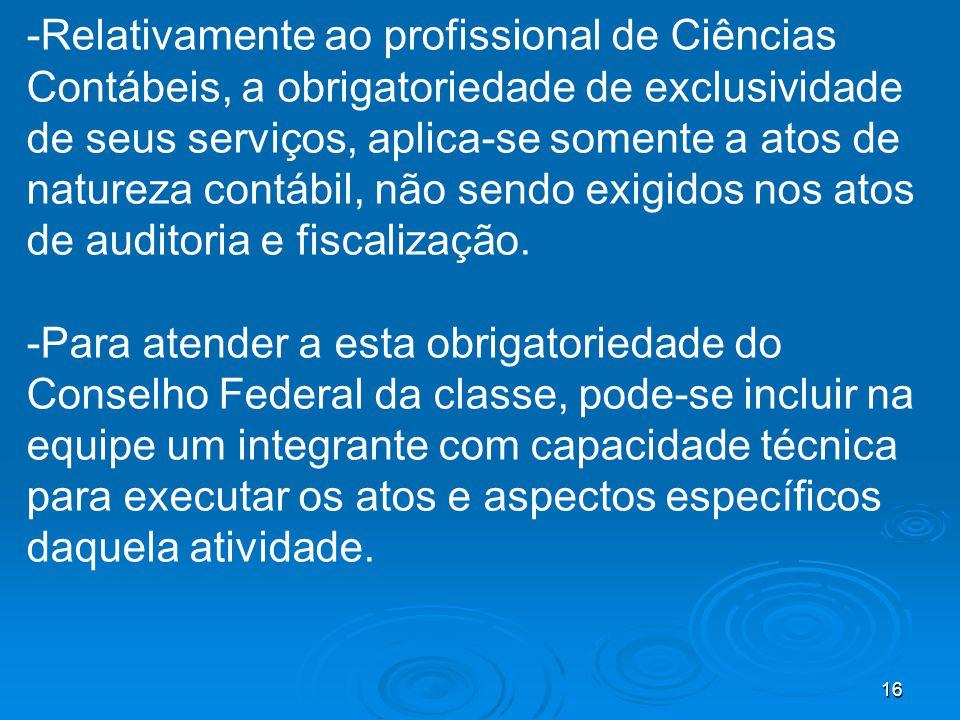 -Relativamente ao profissional de Ciências Contábeis, a obrigatoriedade de exclusividade de seus serviços, aplica-se somente a atos de natureza contábil, não sendo exigidos nos atos de auditoria e fiscalização.