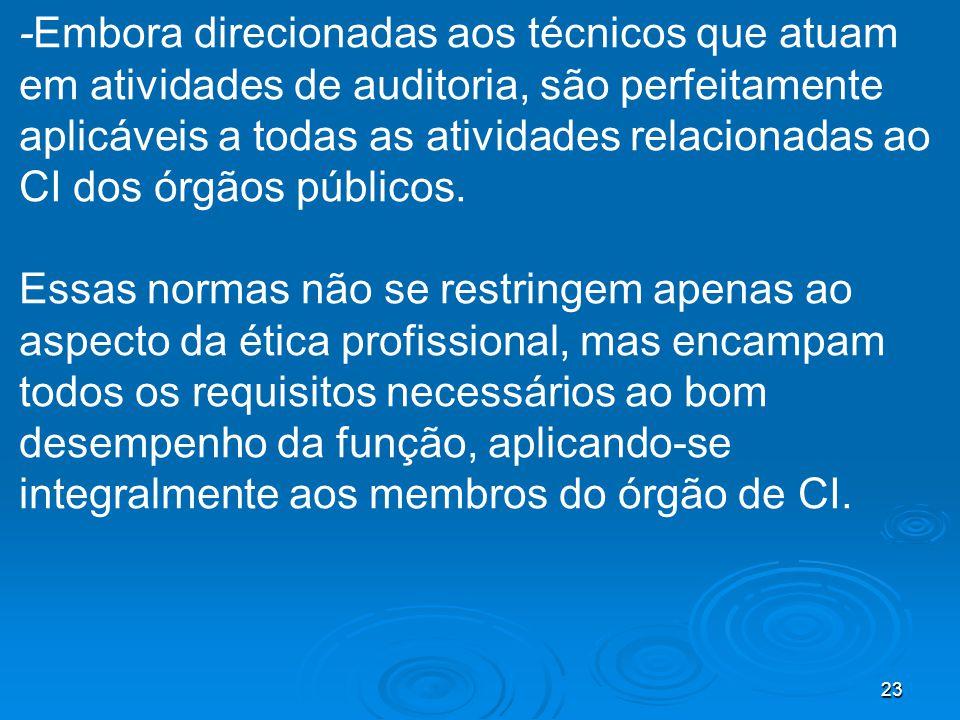 -Embora direcionadas aos técnicos que atuam em atividades de auditoria, são perfeitamente aplicáveis a todas as atividades relacionadas ao CI dos órgãos públicos.
