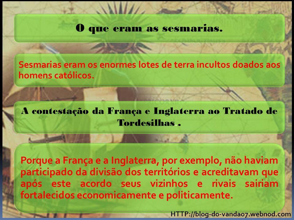A contestação da França e Inglaterra ao Tratado de Tordesilhas..