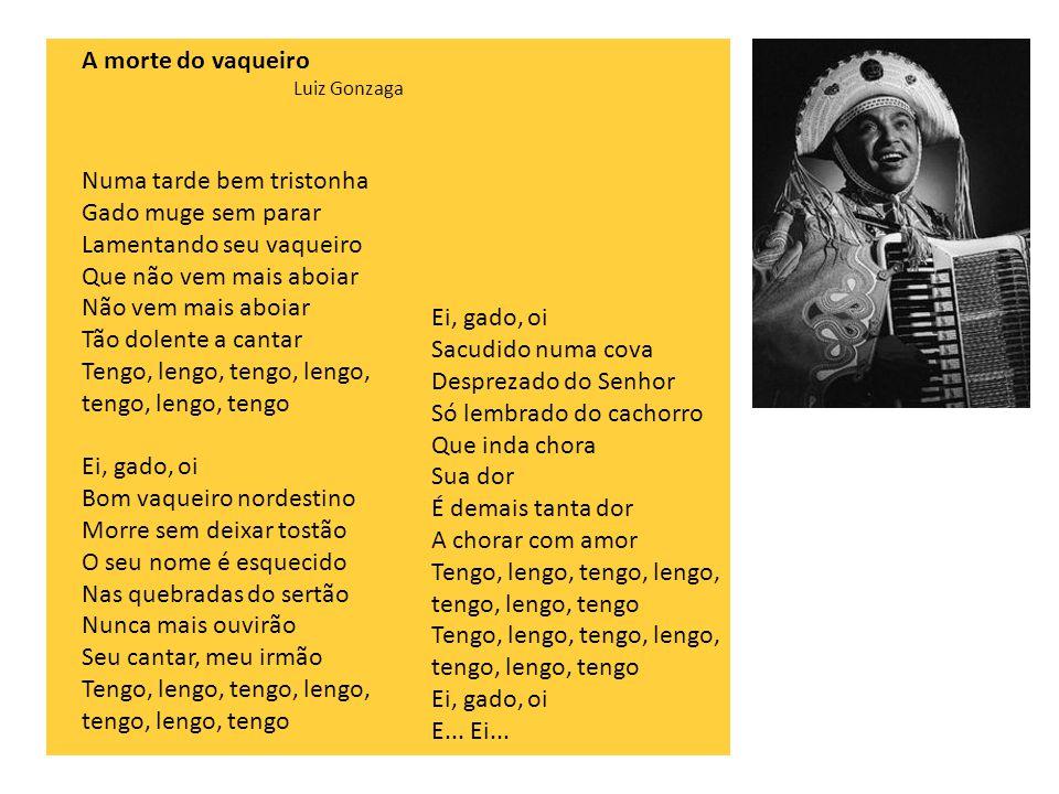 A morte do vaqueiro Luiz Gonzaga.