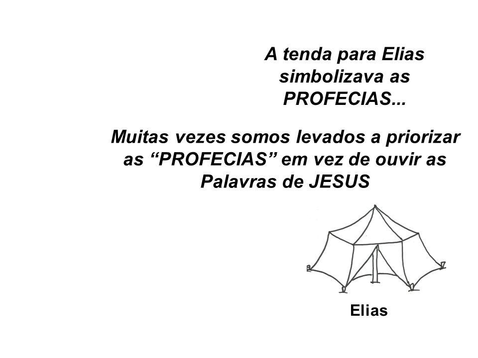 A tenda para Elias simbolizava as PROFECIAS...