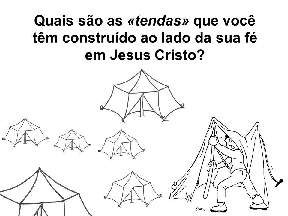 Quais são as «tendas» que você têm construído ao lado da sua fé em Jesus Cristo