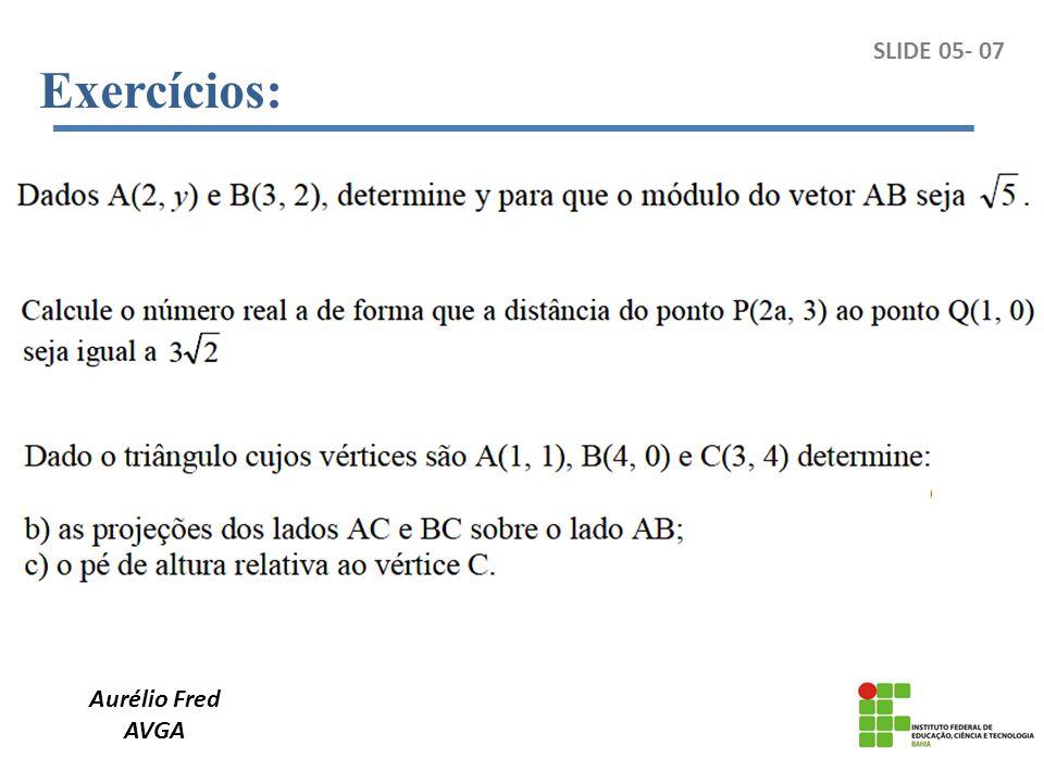 Exercícios: SLIDE 05- 07 Aurélio Fred AVGA