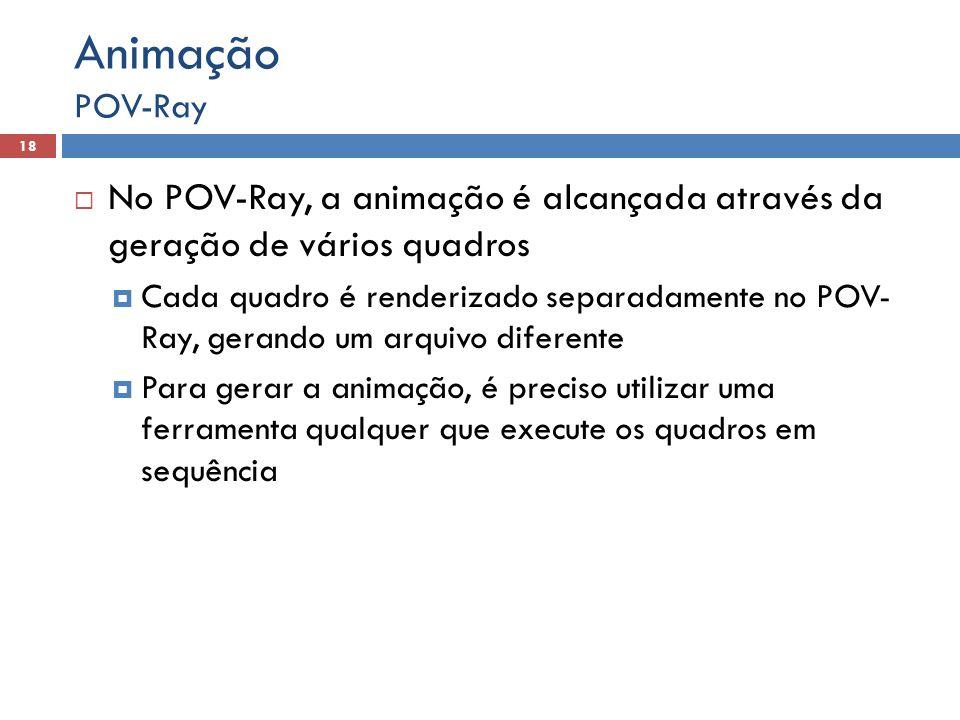 Animação POV-Ray. No POV-Ray, a animação é alcançada através da geração de vários quadros.