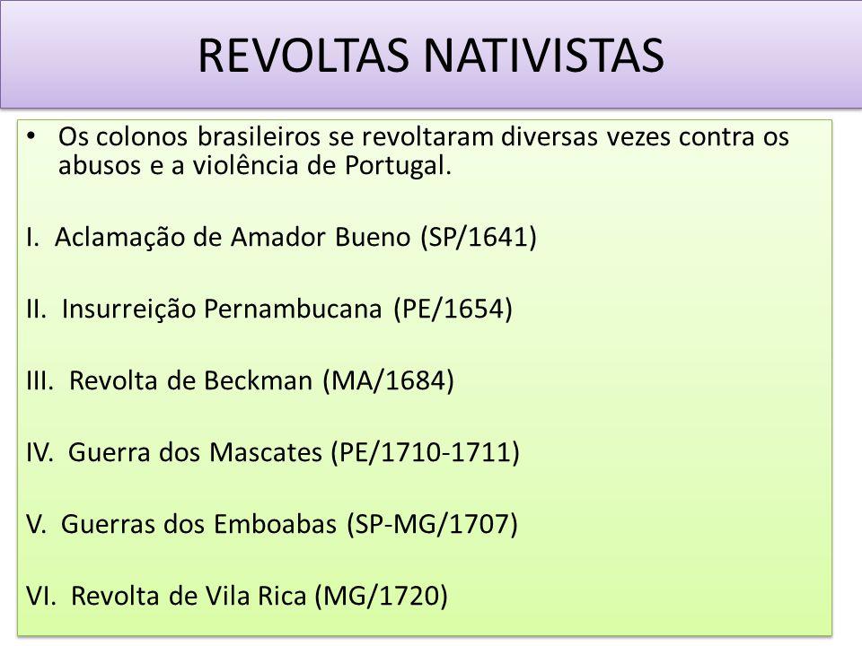 REVOLTAS NATIVISTAS Os colonos brasileiros se revoltaram diversas vezes contra os abusos e a violência de Portugal.