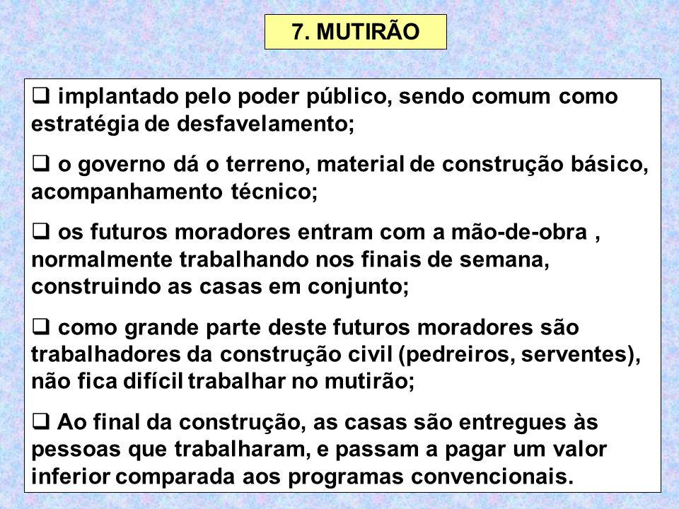 7. MUTIRÃO implantado pelo poder público, sendo comum como estratégia de desfavelamento;