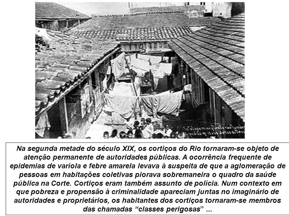Na segunda metade do século XIX, os cortiços do Rio tornaram-se objeto de atenção permanente de autoridades públicas.