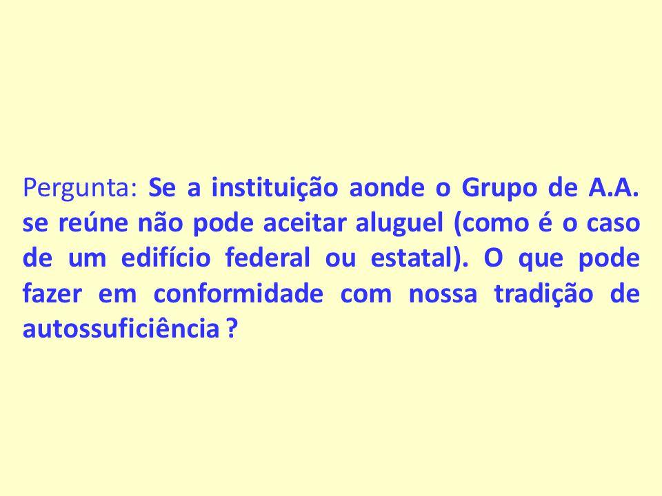 Pergunta: Se a instituição aonde o Grupo de A. A