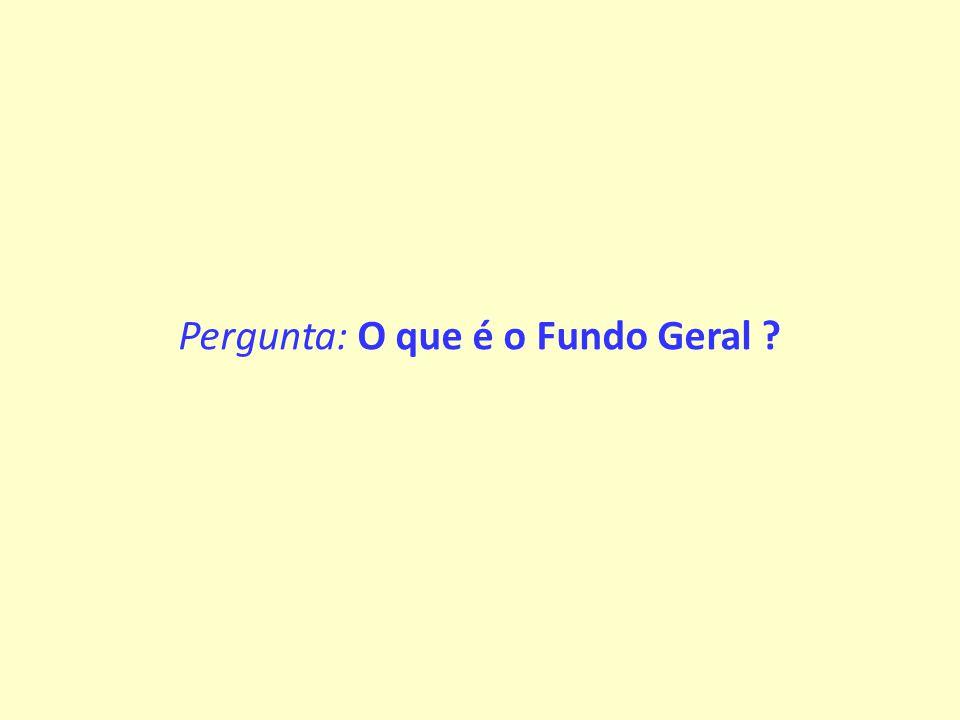 Pergunta: O que é o Fundo Geral