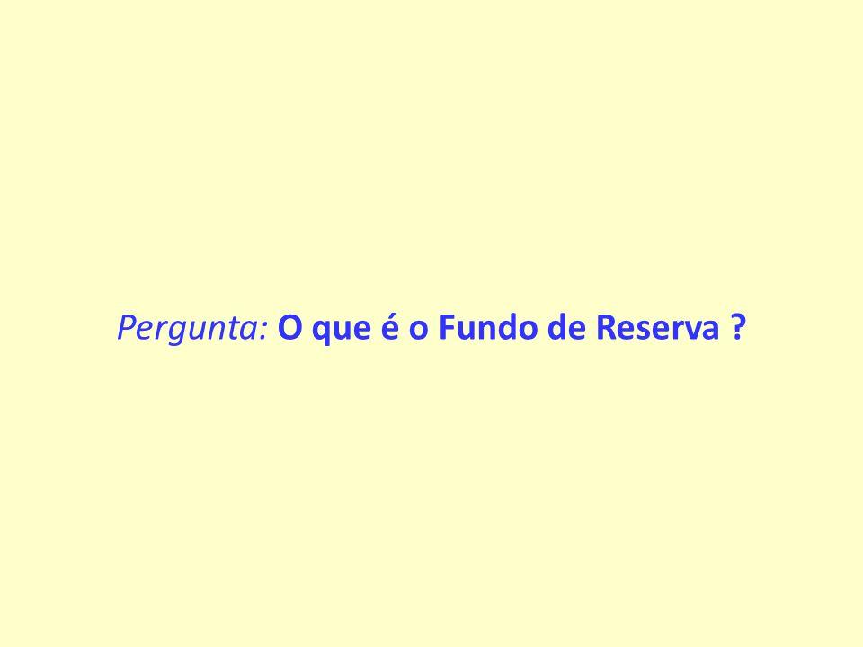 Pergunta: O que é o Fundo de Reserva