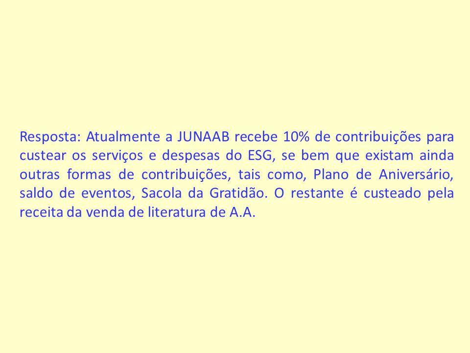Resposta: Atualmente a JUNAAB recebe 10% de contribuições para custear os serviços e despesas do ESG, se bem que existam ainda outras formas de contribuições, tais como, Plano de Aniversário, saldo de eventos, Sacola da Gratidão.