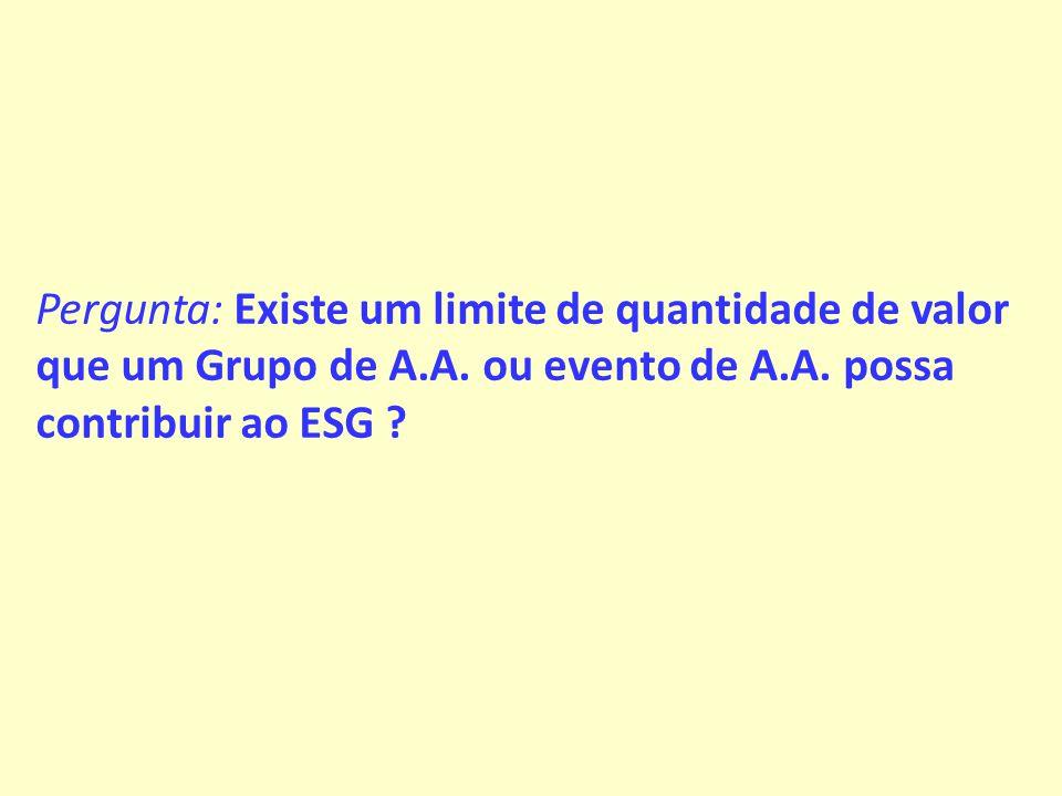 Pergunta: Existe um limite de quantidade de valor que um Grupo de A. A