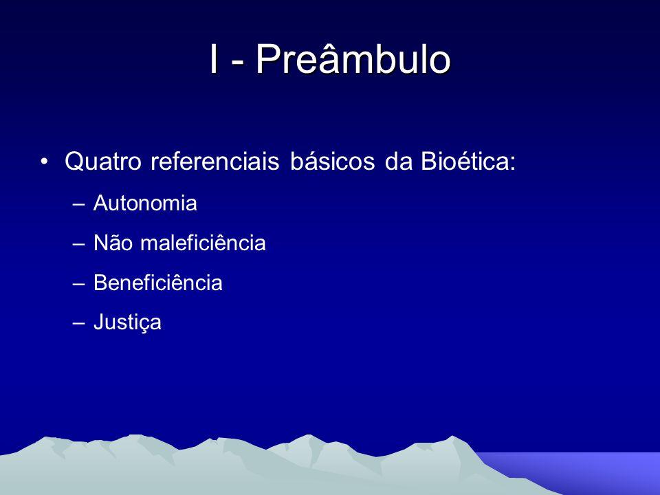 I - Preâmbulo Quatro referenciais básicos da Bioética: Autonomia