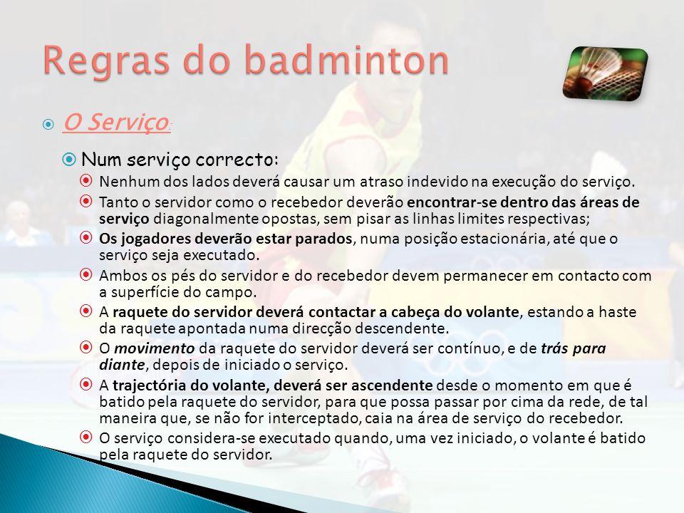 Regras do badminton O Serviço: Num serviço correcto: