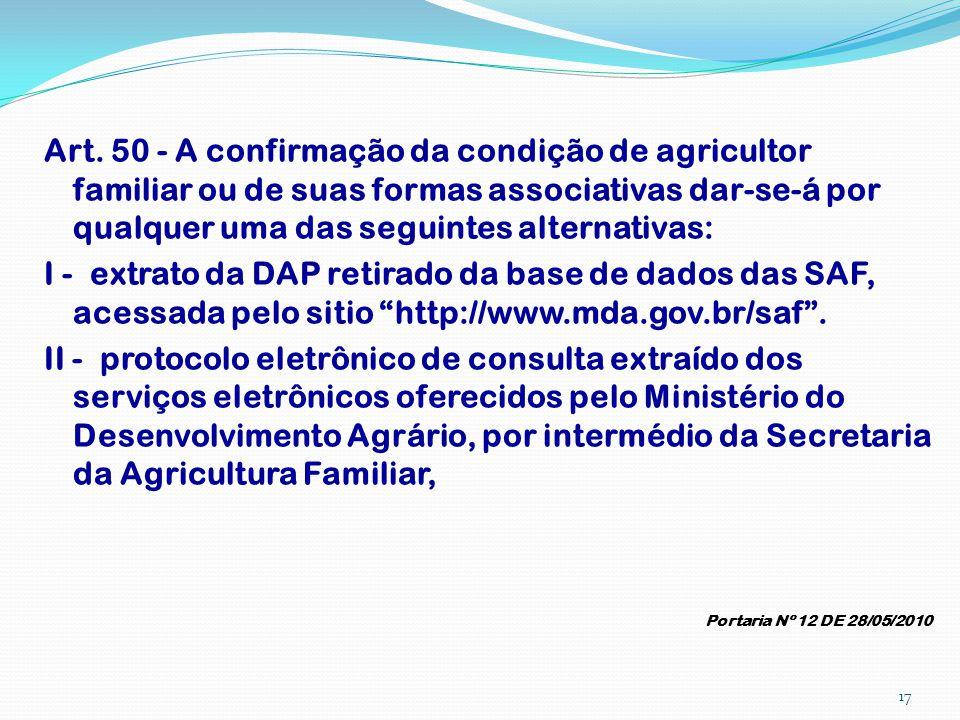 Art. 50 - A confirmação da condição de agricultor familiar ou de suas formas associativas dar-se-á por qualquer uma das seguintes alternativas: