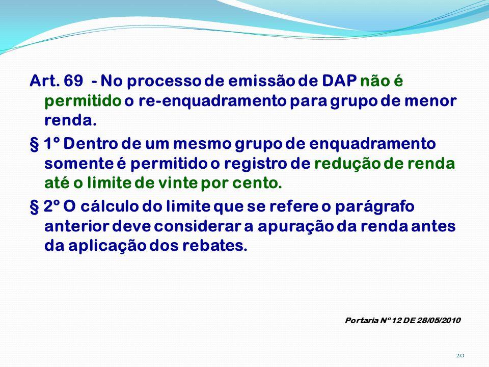 Art. 69 - No processo de emissão de DAP não é permitido o re-enquadramento para grupo de menor renda.