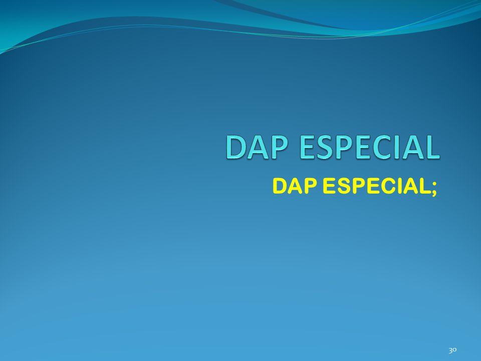 DAP ESPECIAL DAP ESPECIAL;
