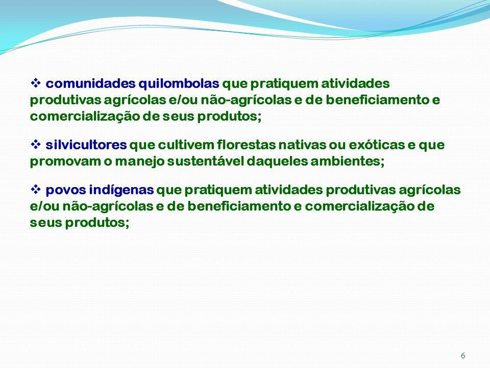 comunidades quilombolas que pratiquem atividades produtivas agrícolas e/ou não-agrícolas e de beneficiamento e comercialização de seus produtos;
