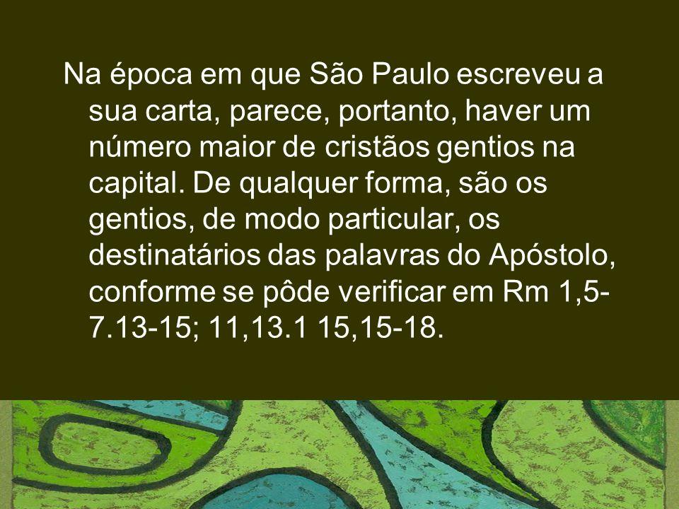 Na época em que São Paulo escreveu a sua carta, parece, portanto, haver um número maior de cristãos gentios na capital.