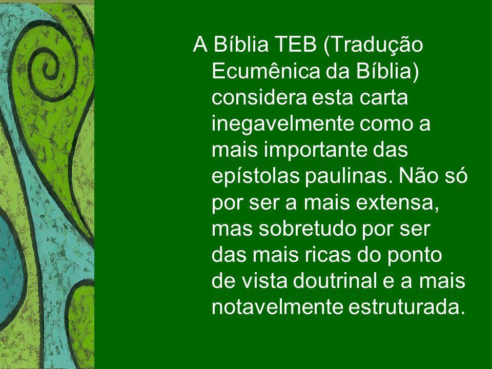 A Bíblia TEB (Tradução Ecumênica da Bíblia) considera esta carta inegavelmente como a mais importante das epístolas paulinas.