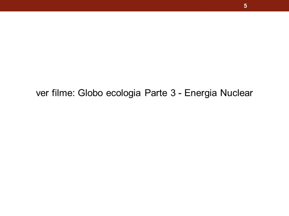 ver filme: Globo ecologia Parte 3 - Energia Nuclear