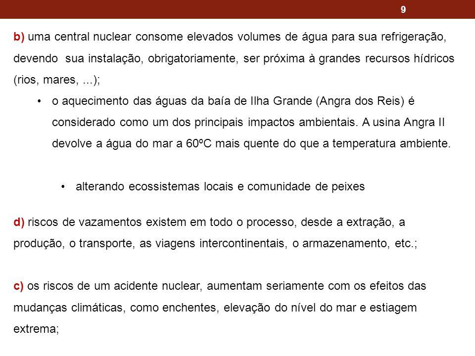 b) uma central nuclear consome elevados volumes de água para sua refrigeração, devendo sua instalação, obrigatoriamente, ser próxima à grandes recursos hídricos (rios, mares, ...);