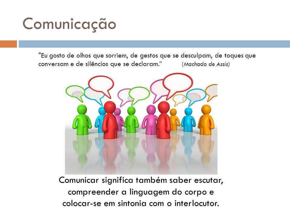 Comunicação Comunicar significa também saber escutar,