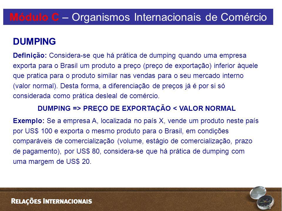 DUMPING => PREÇO DE EXPORTAÇÃO < VALOR NORMAL