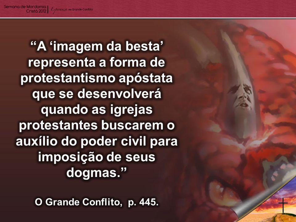 A 'imagem da besta' representa a forma de protestantismo apóstata que se desenvolverá quando as igrejas protestantes buscarem o auxílio do poder civil para imposição de seus dogmas.