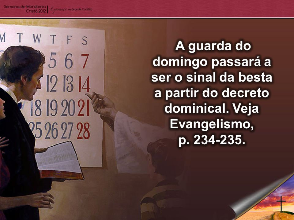 A guarda do domingo passará a ser o sinal da besta a partir do decreto dominical. Veja Evangelismo,