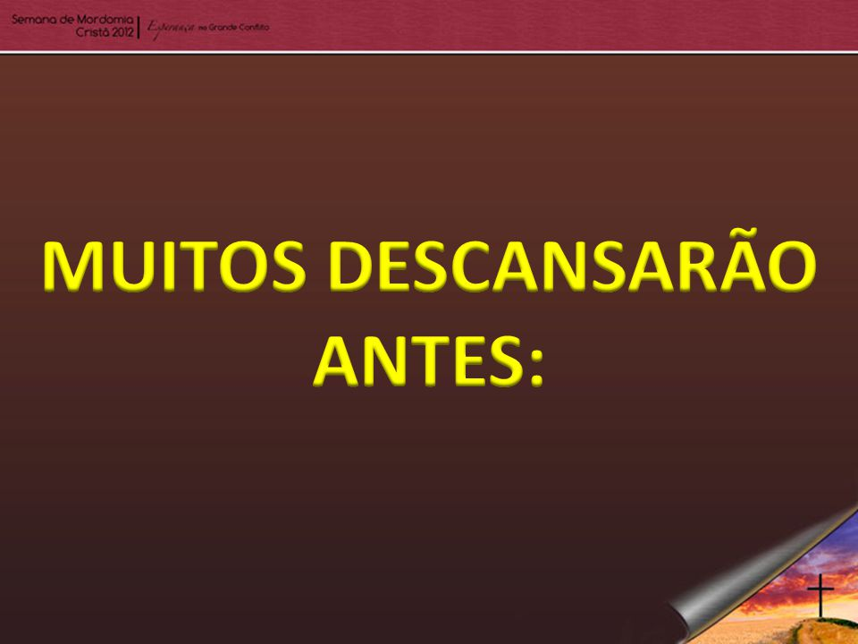MUITOS DESCANSARÃO ANTES: