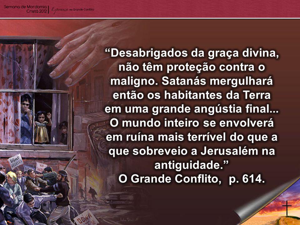 Desabrigados da graça divina, não têm proteção contra o maligno