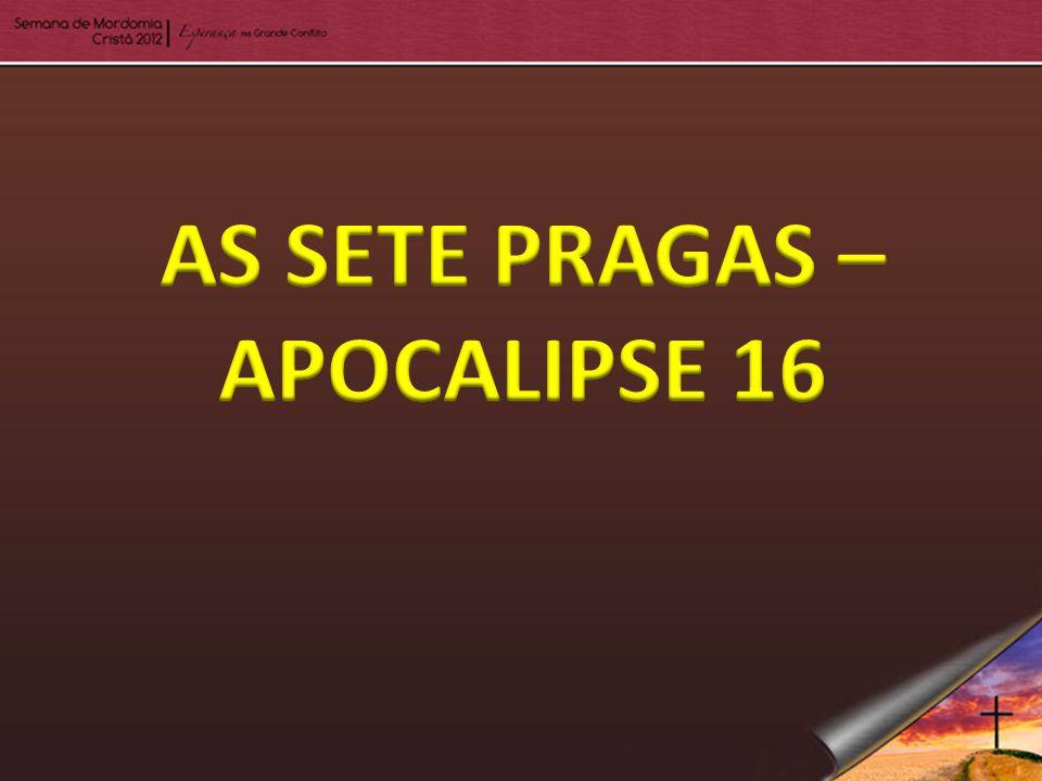 AS SETE PRAGAS – APOCALIPSE 16