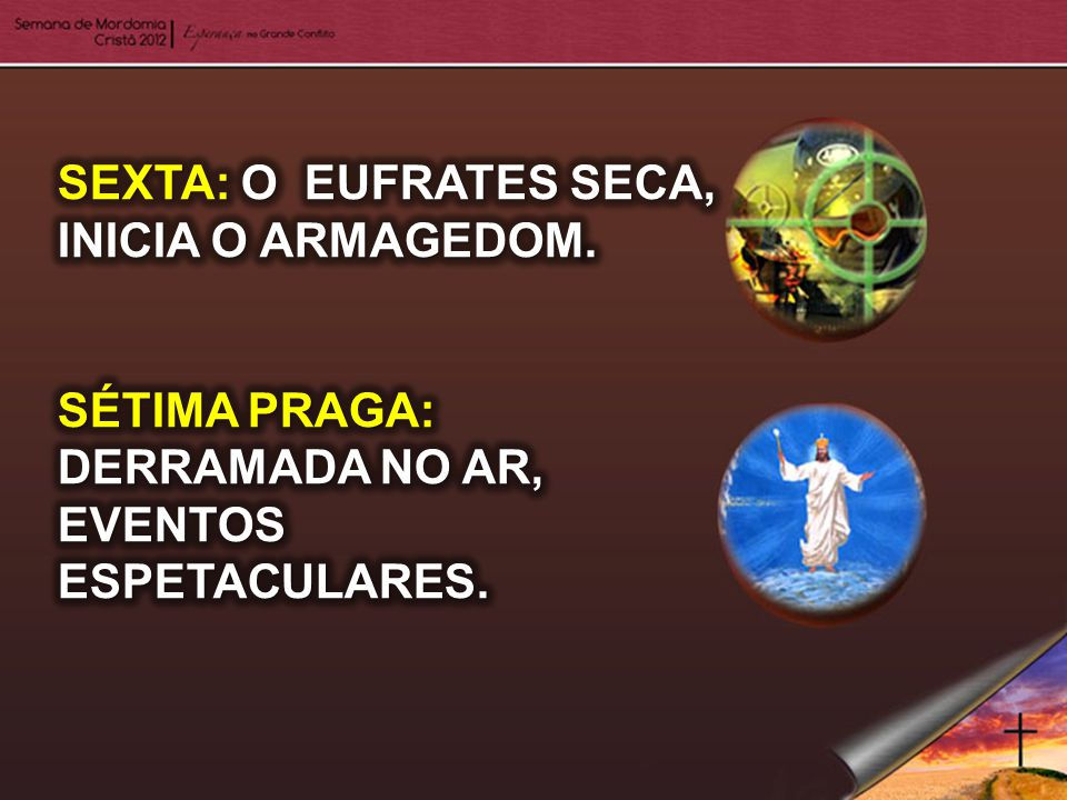 SEXTA: O EUFRATES SECA, INICIA O ARMAGEDOM.