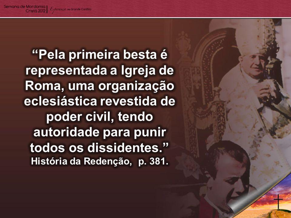 Pela primeira besta é representada a Igreja de Roma, uma organização eclesiástica revestida de poder civil, tendo autoridade para punir todos os dissidentes.