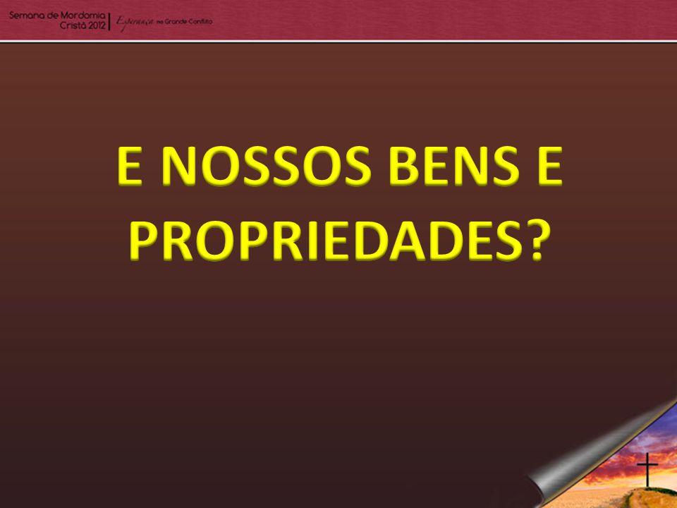 E NOSSOS BENS E PROPRIEDADES