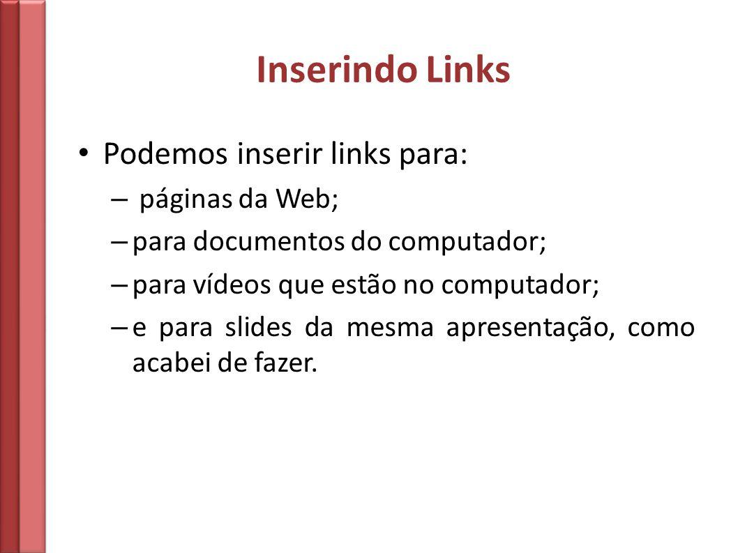 Inserindo Links Podemos inserir links para: páginas da Web;