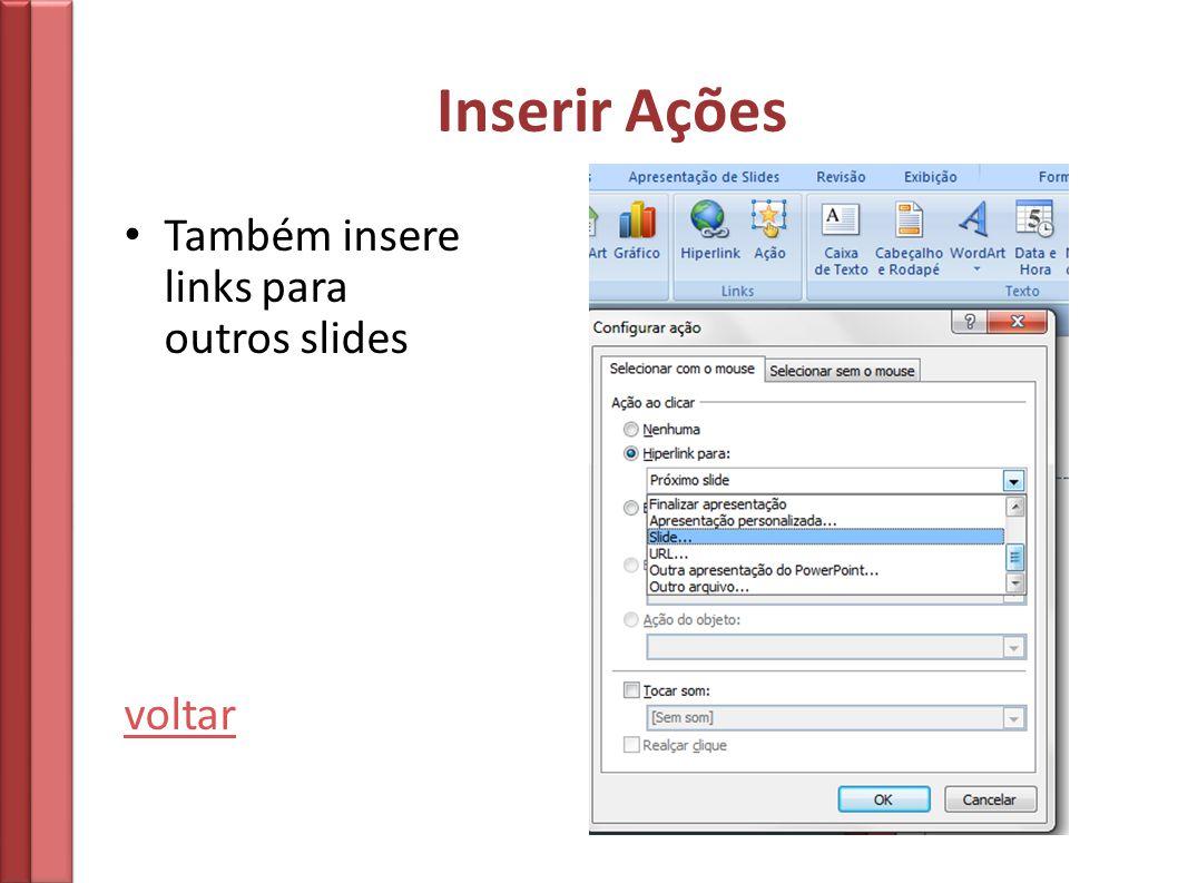 Inserir Ações Também insere links para outros slides voltar