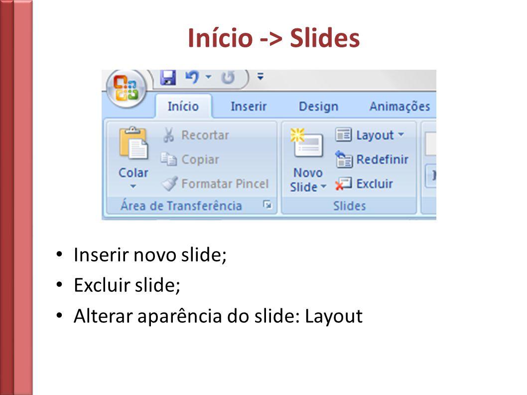 Início -> Slides Inserir novo slide; Excluir slide;