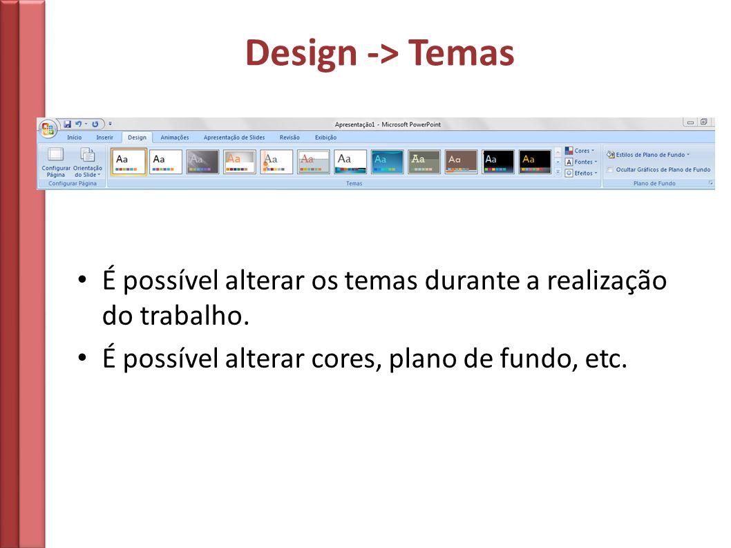 Design -> Temas É possível alterar os temas durante a realização do trabalho.
