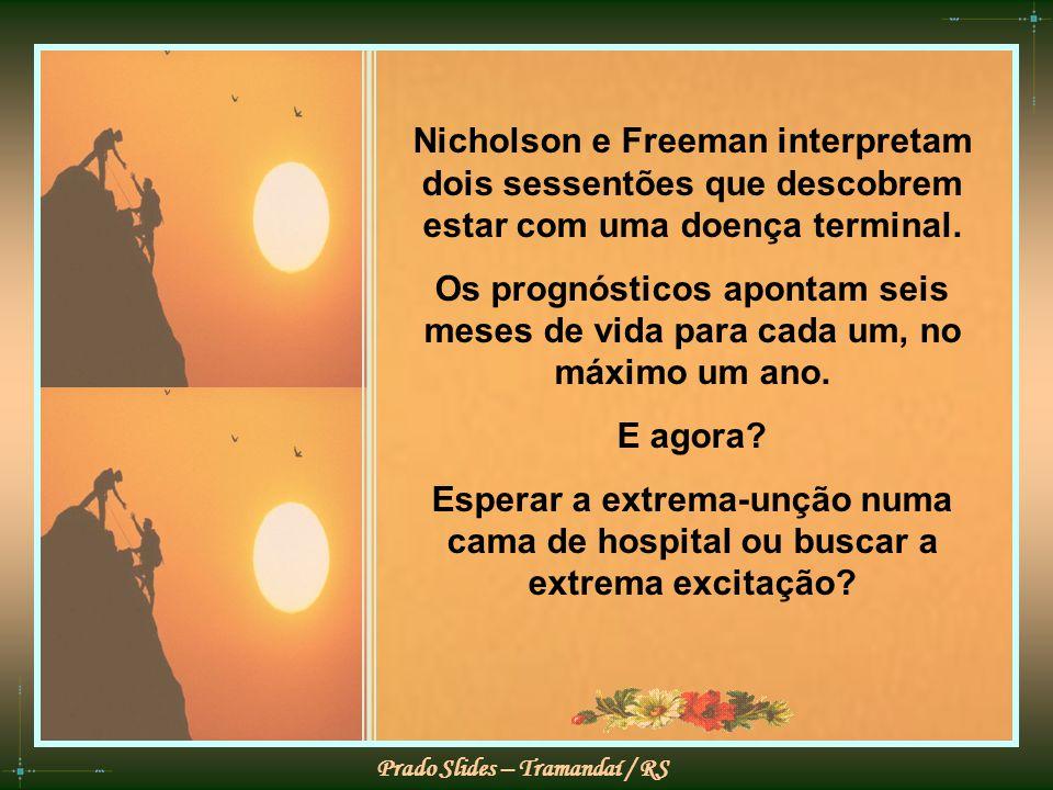 Nicholson e Freeman interpretam dois sessentões que descobrem estar com uma doença terminal.