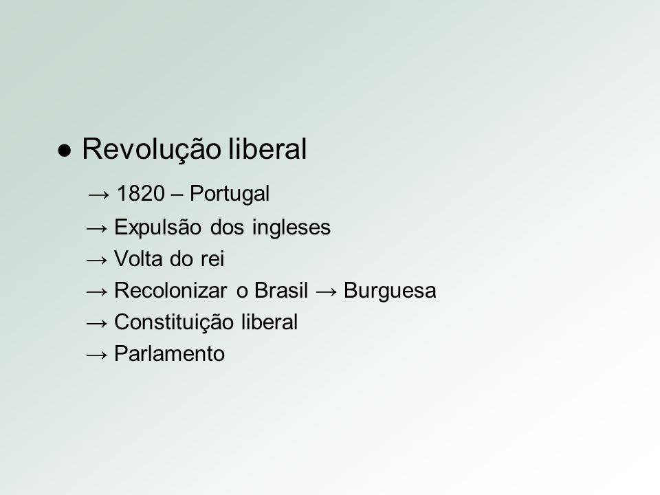 ● Revolução liberal → 1820 – Portugal → Expulsão dos ingleses